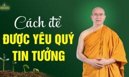 Cách để được yêu quý, tin tưởng (rất hay) | Thầy Thích Trúc Thái Minh