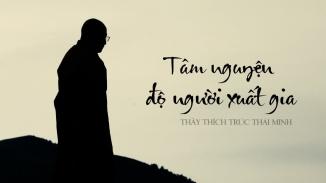 Tâm Nguyện Độ Người Xuất Gia | Thầy Thích Trúc Thái Minh
